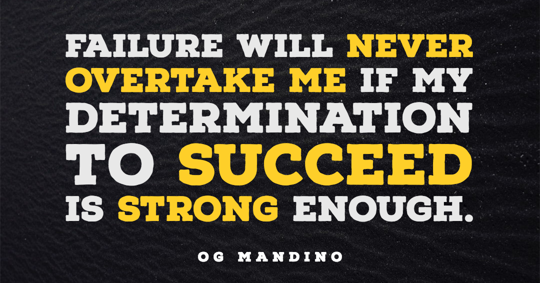 Failure will never overtake me if my determination to succeed is strong enough. –Og Mandino quote