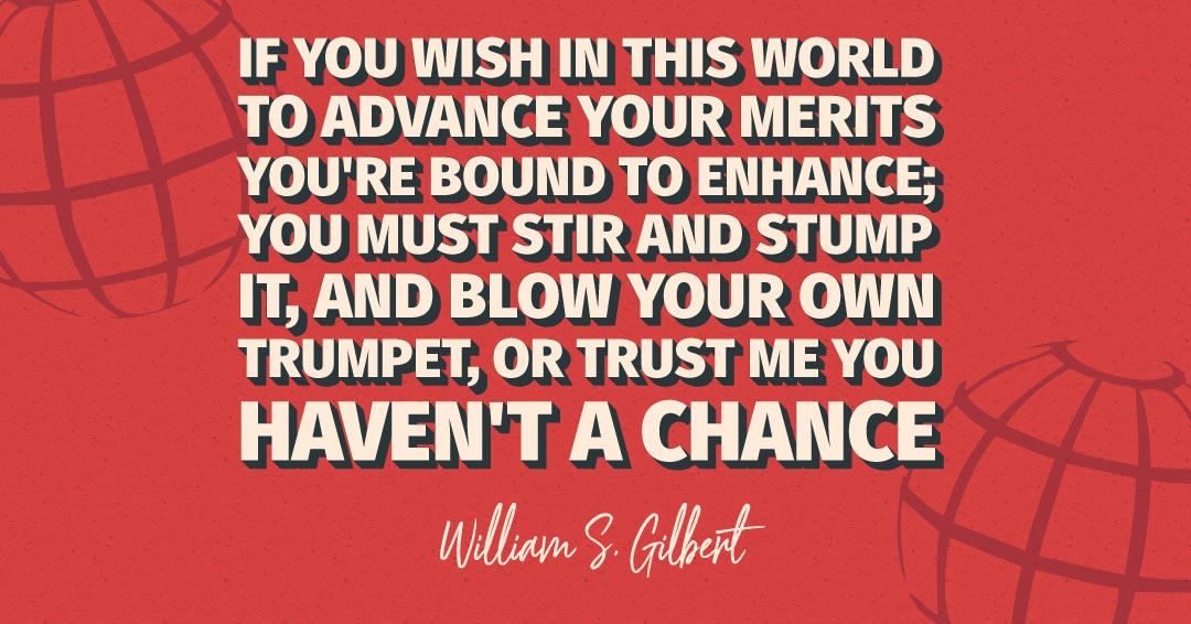 If you wish in this world to advance your merits you