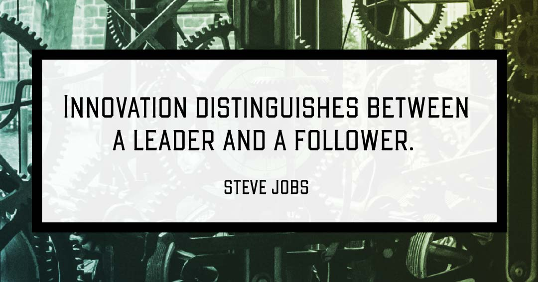 Innovation distinguishes between a leader and a follower. –Steve Jobs quote