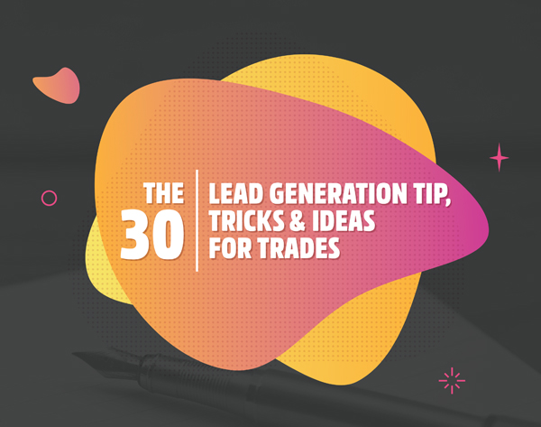 The 30 Lead Generation Tip, Tricks & Ideas For Trades