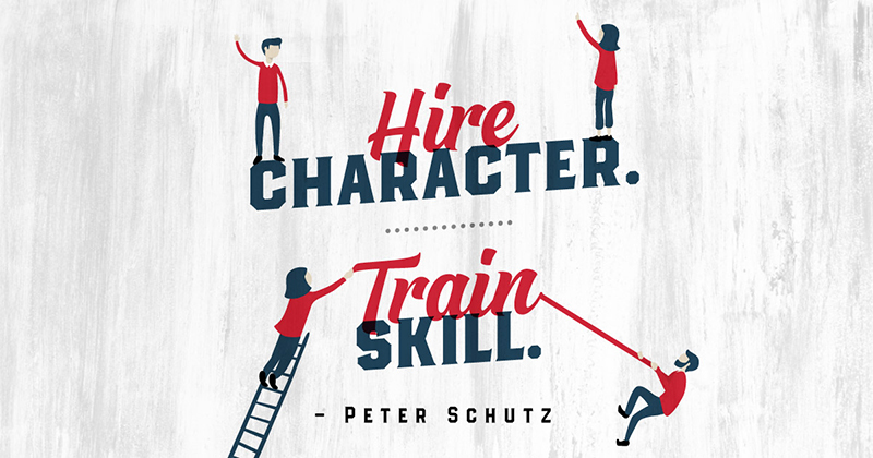 Hire character. Train skill. -Peter Schutz