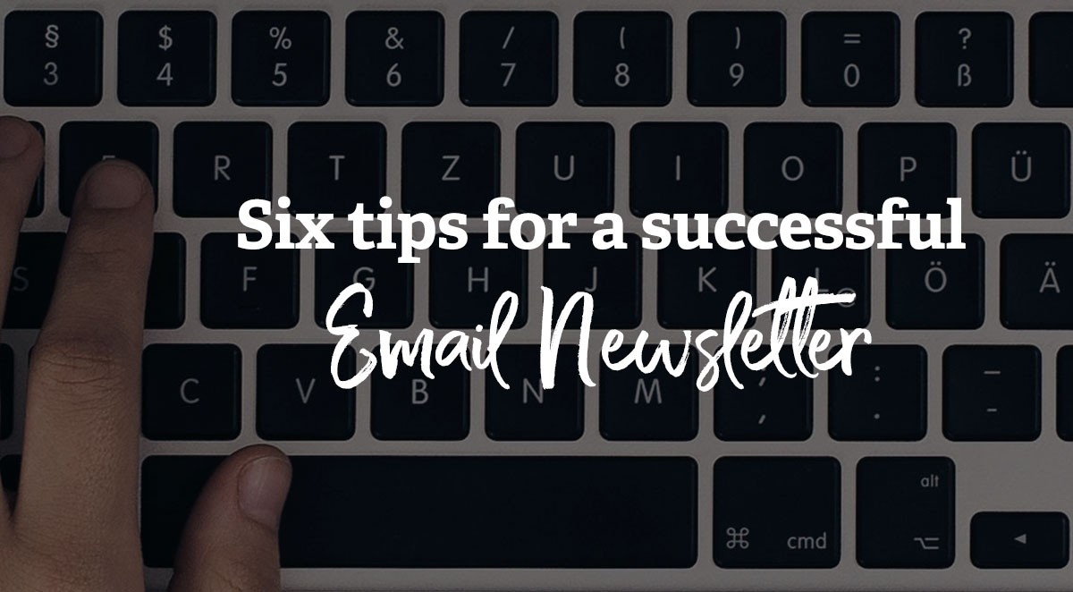 Six tips for a successful email newsletter