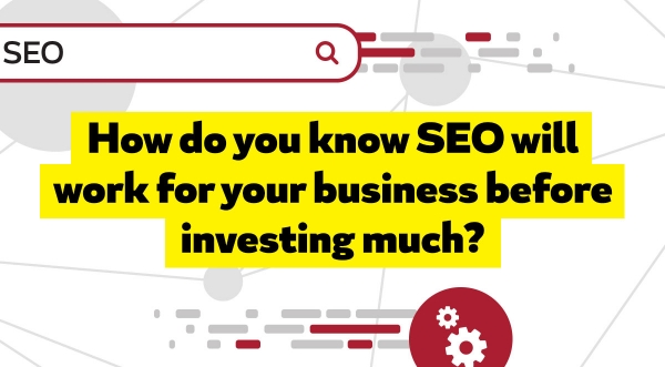 How do you know SEO will work for your business before investing too much
