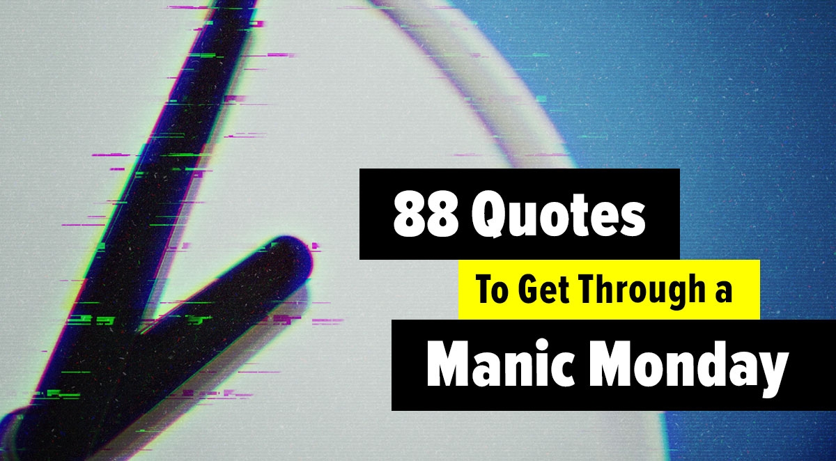 88 Quotes To Get Through a Manic Monday
