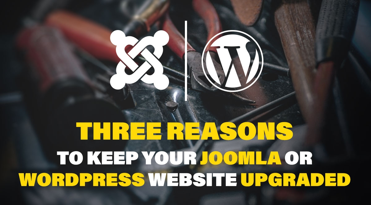 Three reasons to keep your Joomla or Wordpress website upgraded