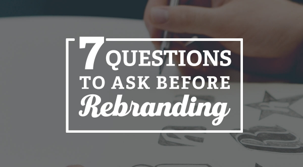 Seven Questions to ask before rebranding
