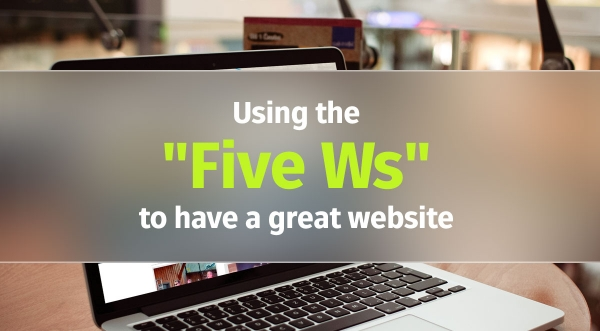 "Using the ""5 Ws"" to have a great website"